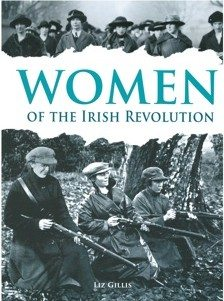 Women of the Irish Revolution 1913–1923:  A Photographic History